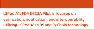 LSPediA's FDA DSCSA Pilot is focused on verification, notification, and interoperability utilizing LSPediA's VRS and RxChain technology.